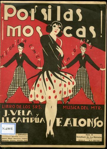 ¡Por si las moscas! : historieta en dos actos / libro de J. Vela y J.L. Campúa ; música de Francisco Alonso.